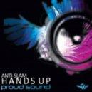 Anti Slam - Hands Up (Original Mix)