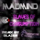 Madmind - Slaves of Consumption (Blazer Remix)
