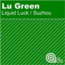 Lu Green - Liquid Luck (Original Mix)