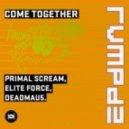 Primal Scream, Elite Force, Deadmau5 - Come Together (RVMPD)