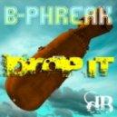 B PHREAK - Drop It