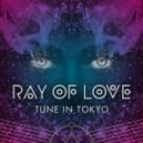 Tune In Tokyo - Ray Of Love (Denzal Park Remix)