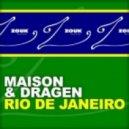 Maison & Dragen - Rio De Janeiro (Radio Edit)
