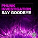 Phunk Investigation - Say Goodbye (Original Mix)