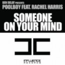 Ben Delay Presents Poolboy Feat. Rachel Harris - Someone On Your Mind (Original Mix)