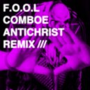F.O.O.L - Comboe (Antichrist Remix)