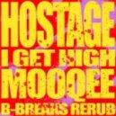 Hostage - I Get High (Mooqee B-Breaks ReRub)