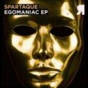 Spartaque - Egomaniac (Original Mix)