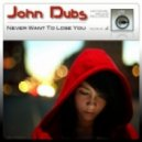 John Dubs - Never Want To Lose You (Original Vocal Mix)