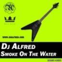 Dj Alfred - Smoke On The Water (Original version)