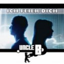 Uncle B - Ich Feier Dich (Extended Mix)