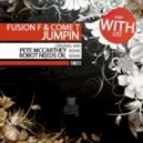 Fusion F, Come T - Jumpin (Pete McCarthey Remix)