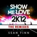 Sean Finn - Show Me Love 2K12 (Josh Money Remix)