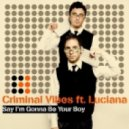 Criminal Vibes Feat. Luciana - Say Iґm Gonna Be Your Boy (Criminal Unconventional Mix)