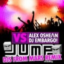 Alex Oshean vs Dj Embargo - Jump (Djs From Mars Club Remix)