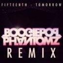 Fifteenth - Tomorrow (BoogiePop Phantomz Remix)
