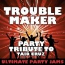 Taio Cruz - Troublemaker (Party &. Stylez & Wolverine Dj Bootleg)