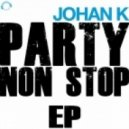 Johan K. - Party Non Stop (Original Mix)