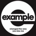 Example - Change The Way You Kiss Me (Alora Remix)