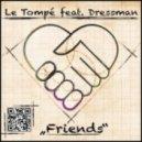 Le Tompe ft. Dressman - FriendsLe Tompe (Original Mix)