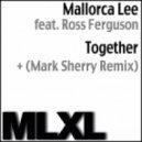 Mallorca Lee & Ross Ferguson - Together (Mark Sherry Remix)
