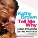 Kathy Brown - Tell Me Why (Deep Influence Club Mix)
