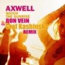 Axwell - Watch the Sunrise (Ron Vein & Graf Kashinsky Remix)