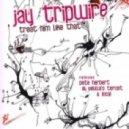 Jay Tripwire - Treat Him Like (Original Mix)