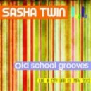 Sasha Twin - Old School Grooves