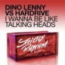 Dino Lenny vs. Hardrive - I Wanna Be Like Talking Heads (Dino Lenny Dub)