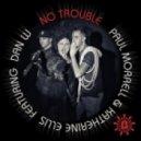 Paul Morrell & Katherine Ellis Ft. Dan W - No Trouble (Hoxton Whores Whore House Remix)