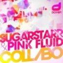 Sugarstarr & Pink Fluid - Collabo (Sugarstarr Mainmix)