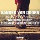 Sander van Doorn & Mayaeni -  Nothing Inside (Steerner's Rebound Bootleg)