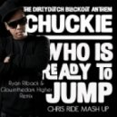 Chuckie - who is ready to jump (Ryan Riback & Glowinthedark Higher remix) (Chris Ride mash up)