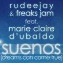 Rudeejay & Freaks Jam feat. Marie Claire & D'Ubaldo - Suenos (Dreams Can Come True) (Gambafreaks & Rivaz Remix)