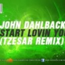 John Dahlback - Start Lovin You (Tzesar Remix)
