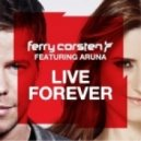 Ferry Corsten feat. Aruna - Live Forever (Original Extended)
