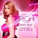 Brighi Feat. Snoop Dogg - Play Me Like A Violin (Radio Killer Extended Mix)