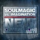 Soulmagic vs. Imagination - New Dimension (Shane D House Mix)