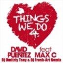 David Puentez feat. Max C  - Things We Do 4 Love (Dj Dmitriy Tsoy & Dj Fresh-Art Remix)