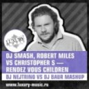 DJ Smash, Robert Miles vs Christopher S - Rendez Vous Children (DJ Nejtrino vs DJ Baur Mashup)