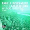 Rank 1 & Jochen Miller Feat. Sarah Bettens - Wild And Perfect Day (Darwin & Backwall Remix)