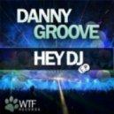 Danny Groove - Hey DJ (Original Mix)