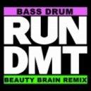 RUN DMT - Bass Drum (Beauty Brain Remix)