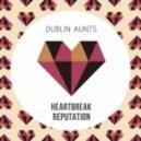 Dublin Aunts - Heartbreak Reputation (Drop Out Orchestra Remix)