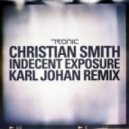 Christian Smith - Indecent Exposure (Karl Johan Remix)