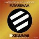 Massivedrum & DJ Maddox - Putariiiaaa (José Alexis Live Edit)
