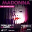 Madonna - Girl Gone Wild (Dj Denis Rublev & Dj Anton Cover Mix)