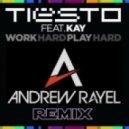 Tiesto feat. Kay - Work Hard, Play Hard (Andrew Rayel Hard Remix)