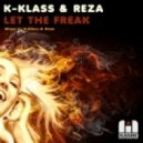 K-Klass & Reza - Let The Freak (Original Mix)